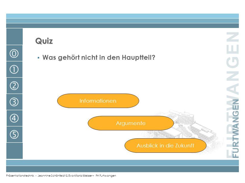 Präsentationstechnik - Jeannine Schönfeldt & Eva-Maria Weisser – FH Furtwangen Quiz 6 Wieviel Sätze sollten auswendig gelernt werden? richtig!!!