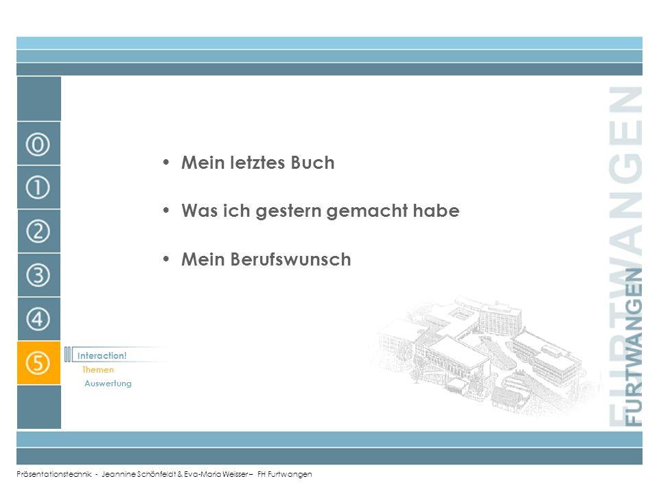Präsentationstechnik - Jeannine Schönfeldt & Eva-Maria Weisser – FH Furtwangen Interaction! Interaction! Themen Auswertung
