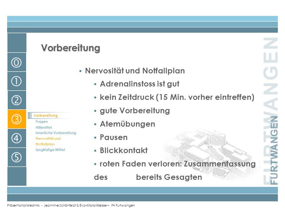 Präsentationstechnik - Jeannine Schönfeldt & Eva-Maria Weisser – FH Furtwangen innerliche Vorbereitung Zeit kalkulieren (vor- während Präsentation) An