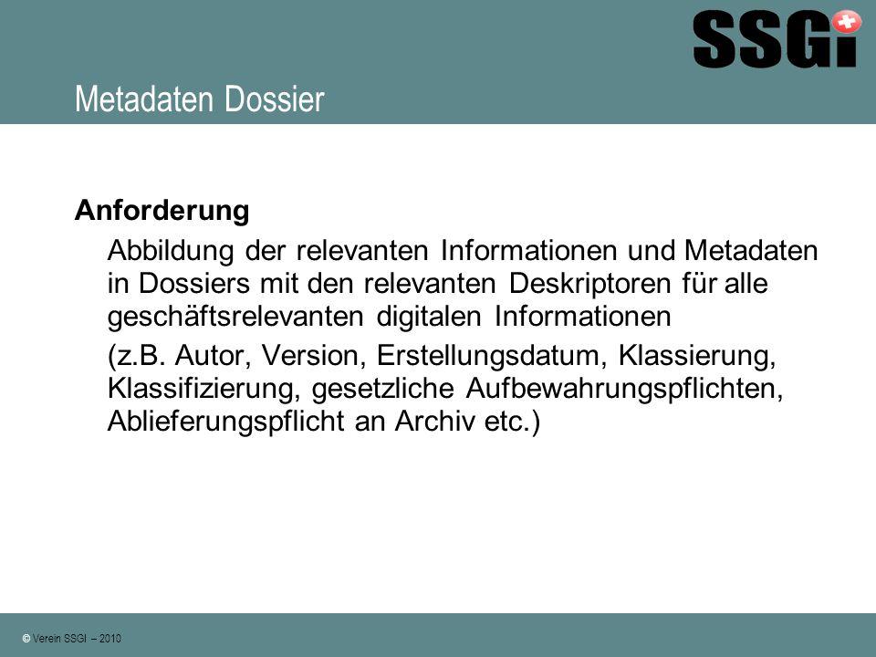© Verein SSGI – 2010 Metadaten Dossier Anforderung Abbildung der relevanten Informationen und Metadaten in Dossiers mit den relevanten Deskriptoren fü