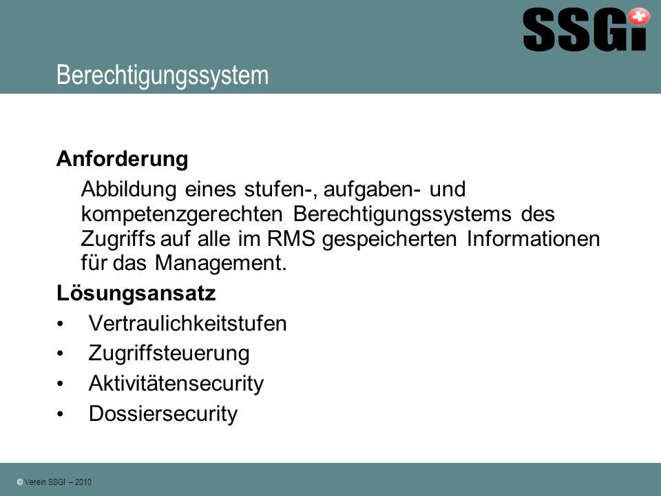 © Verein SSGI – 2010 Berechtigungssystem Anforderung Abbildung eines stufen-, aufgaben- und kompetenzgerechten Berechtigungssystems des Zugriffs auf a