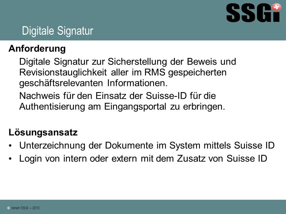 © Verein SSGI – 2010 Digitale Signatur Anforderung Digitale Signatur zur Sicherstellung der Beweis und Revisionstauglichkeit aller im RMS gespeicherte