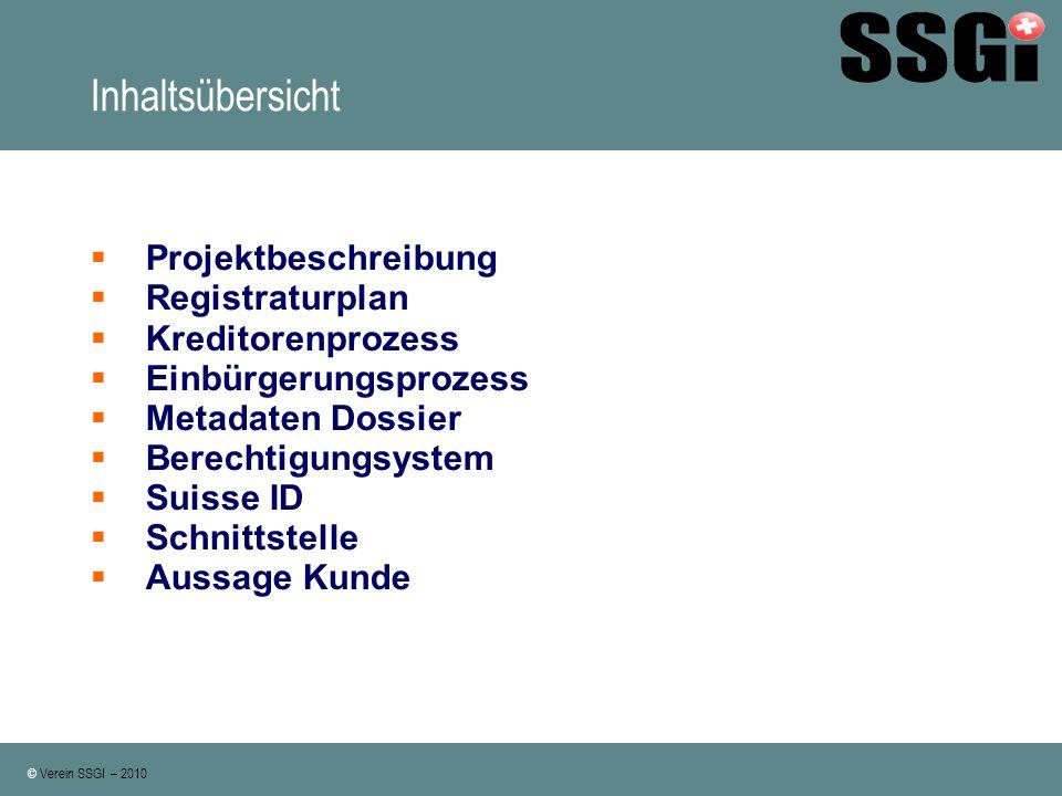 © Verein SSGI – 2010 Inhaltsübersicht Projektbeschreibung Registraturplan Kreditorenprozess Einbürgerungsprozess Metadaten Dossier Berechtigungsystem