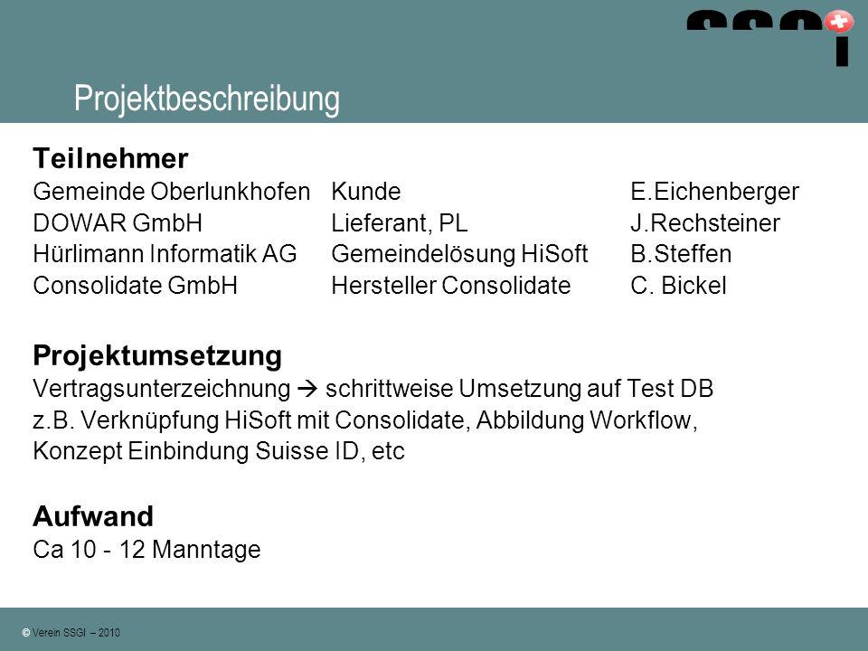 © Verein SSGI – 2010 Projektbeschreibung Teilnehmer Gemeinde OberlunkhofenKundeE.Eichenberger DOWAR GmbH Lieferant, PLJ.Rechsteiner Hürlimann Informat