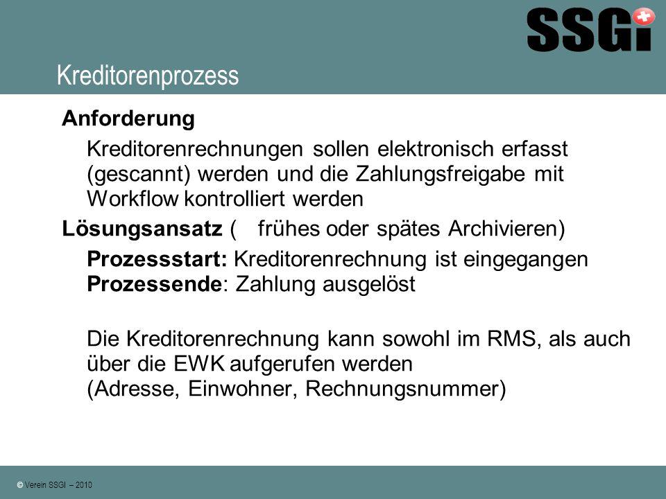 © Verein SSGI – 2010 Kreditorenprozess Anforderung Kreditorenrechnungen sollen elektronisch erfasst (gescannt) werden und die Zahlungsfreigabe mit Wor