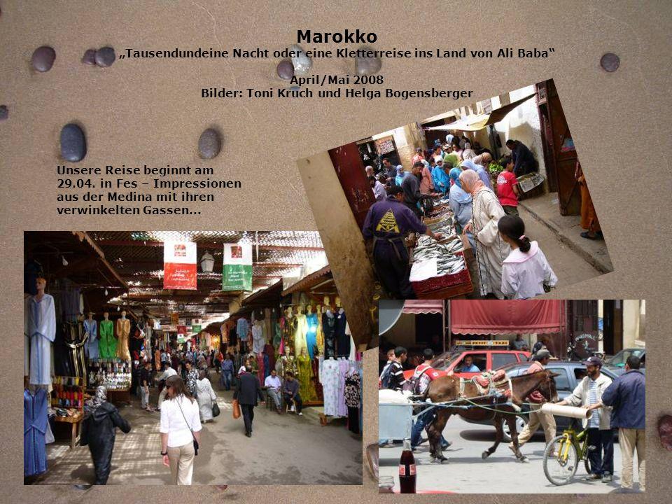 Marokko Tausendundeine Nacht oder eine Kletterreise ins Land von Ali Baba April/Mai 2008 Bilder: Toni Kruch und Helga Bogensberger Unsere Reise beginn