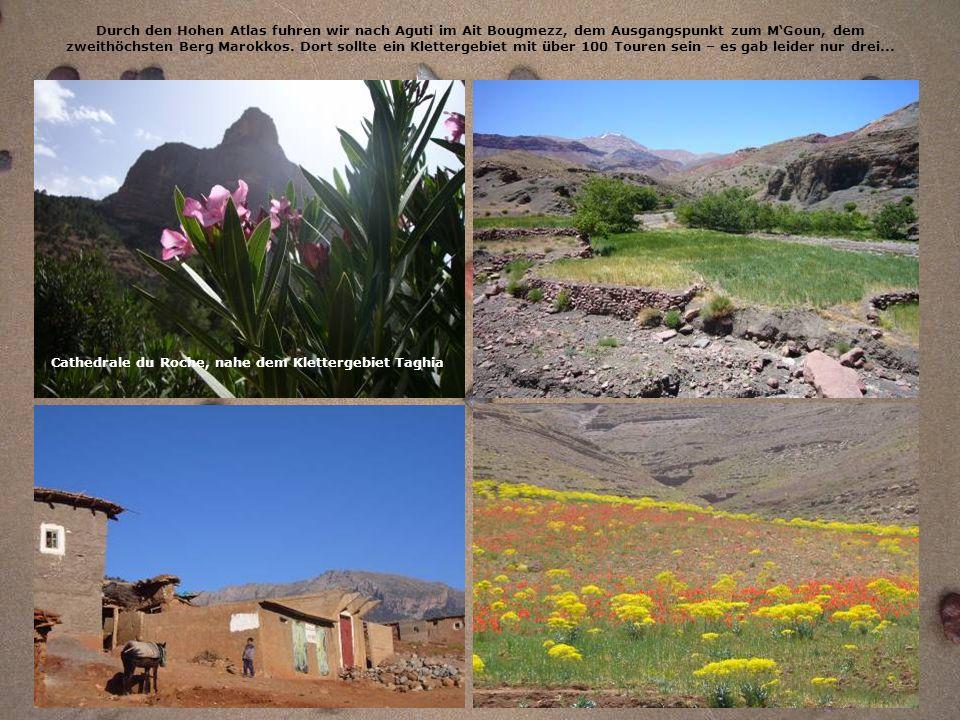 Durch den Hohen Atlas fuhren wir nach Aguti im Ait Bougmezz, dem Ausgangspunkt zum MGoun, dem zweithöchsten Berg Marokkos. Dort sollte ein Klettergebi