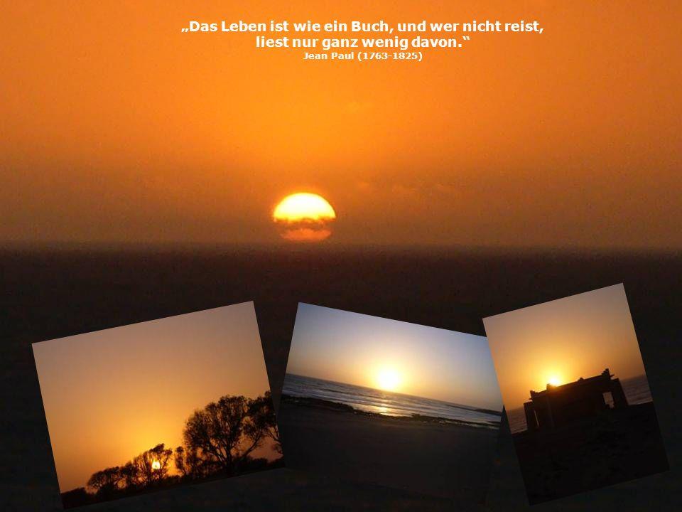 Das Leben ist wie ein Buch, und wer nicht reist, liest nur ganz wenig davon. Jean Paul (1763-1825)