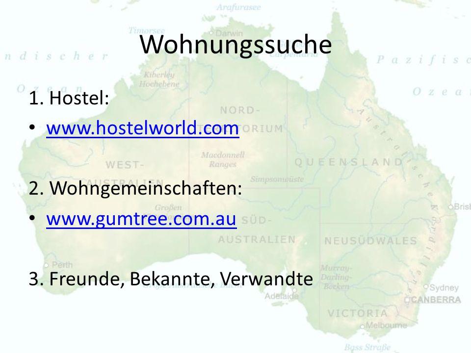 Wohnungssuche 1. Hostel: www.hostelworld.com 2. Wohngemeinschaften: www.gumtree.com.au 3. Freunde, Bekannte, Verwandte
