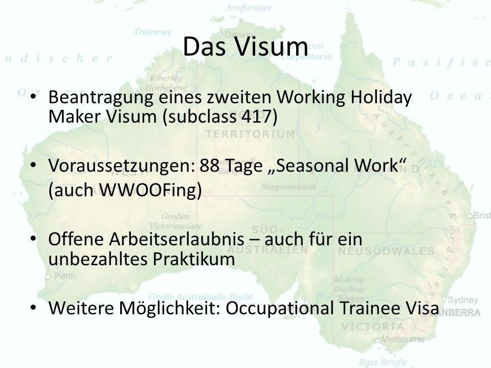 Das Visum Beantragung eines zweiten Working Holiday Maker Visum (subclass 417) Voraussetzungen: 88 Tage Seasonal Work (auch WWOOFing) Offene Arbeitser