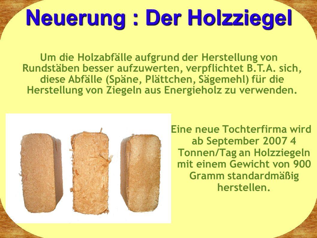 Eine neue Tochterfirma wird ab September 2007 4 Tonnen/Tag an Holzziegeln mit einem Gewicht von 900 Gramm standardmäßig herstellen.