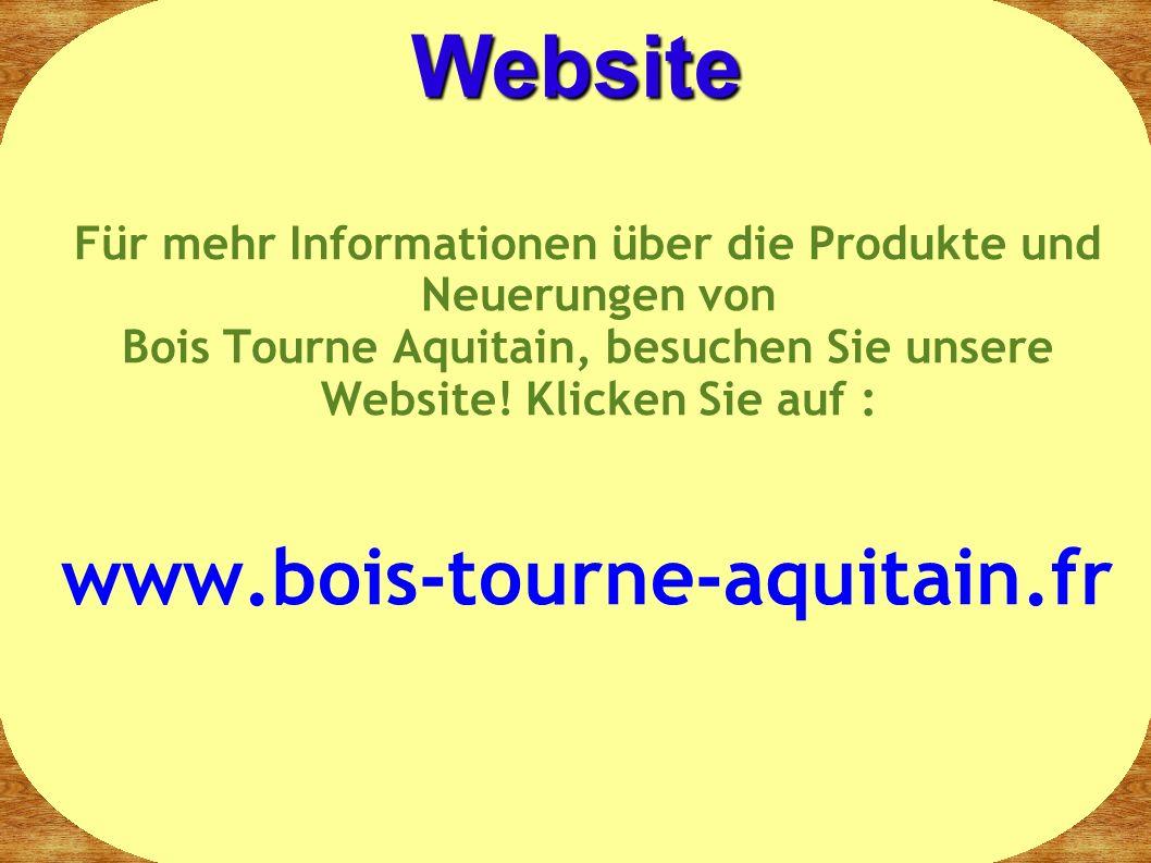 Für mehr Informationen über die Produkte und Neuerungen von Bois Tourne Aquitain, besuchen Sie unsere Website.