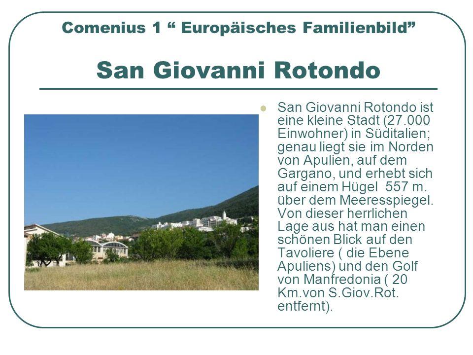 Comenius 1 Europäisches Familienbild San Giovanni Rotondo San Giovanni Rotondo ist eine kleine Stadt (27.000 Einwohner) in Süditalien; genau liegt sie
