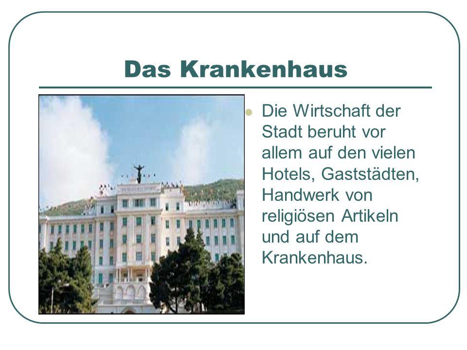 Das Krankenhaus Die Wirtschaft der Stadt beruht vor allem auf den vielen Hotels, Gaststädten, Handwerk von religiösen Artikeln und auf dem Krankenhaus
