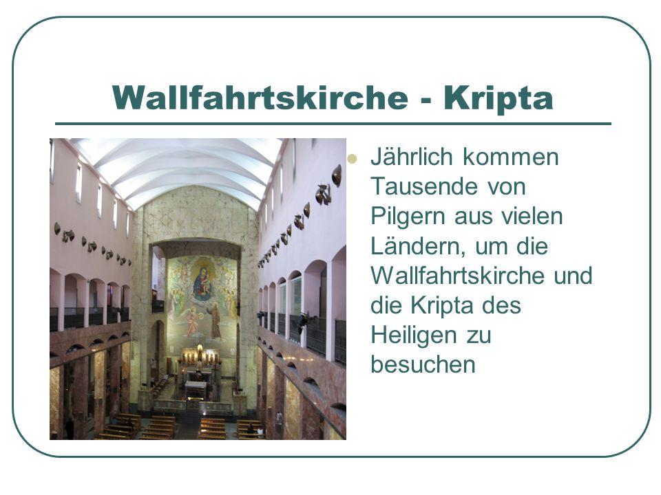 Wallfahrtskirche - Kripta Jährlich kommen Tausende von Pilgern aus vielen Ländern, um die Wallfahrtskirche und die Kripta des Heiligen zu besuchen