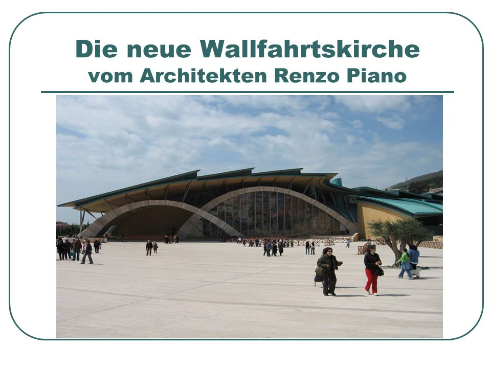 Die neue Wallfahrtskirche vom Architekten Renzo Piano