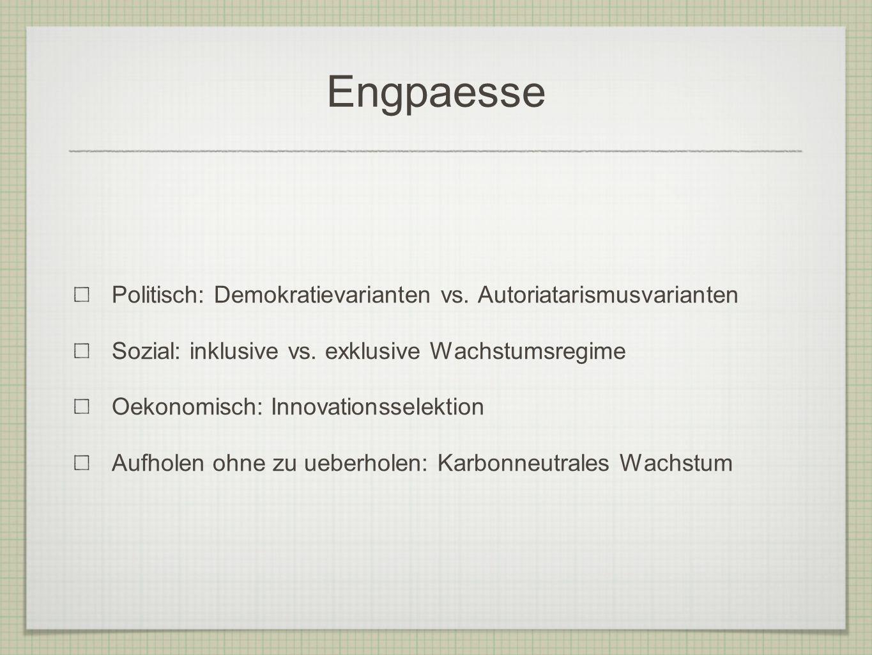 Engpaesse Politisch: Demokratievarianten vs. Autoriatarismusvarianten Sozial: inklusive vs.