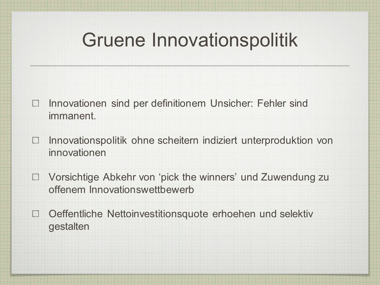 Gruene Innovationspolitik Innovationen sind per definitionem Unsicher: Fehler sind immanent. Innovationspolitik ohne scheitern indiziert unterprodukti