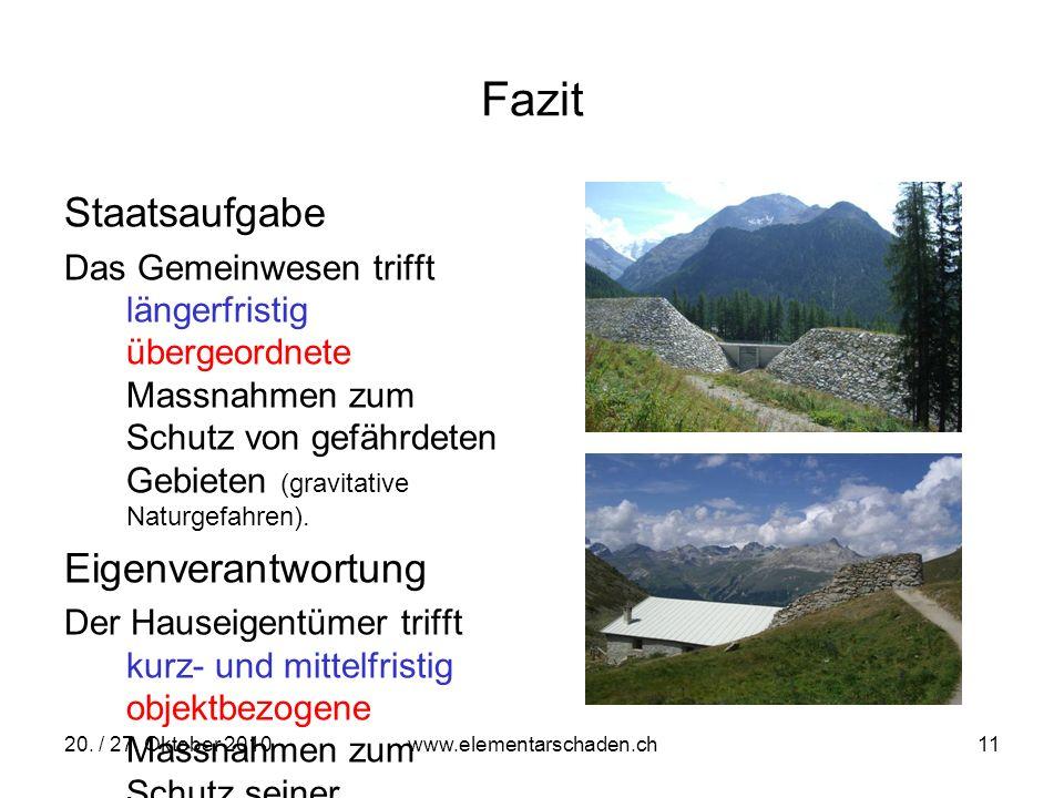20. / 27. Oktober 2010 www.elementarschaden.ch 11 Fazit Staatsaufgabe Das Gemeinwesen trifft längerfristig übergeordnete Massnahmen zum Schutz von gef