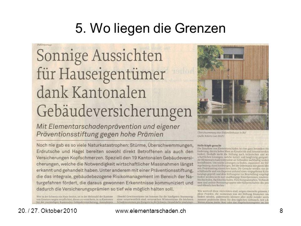 20. / 27. Oktober 2010 www.elementarschaden.ch 8 5. Wo liegen die Grenzen