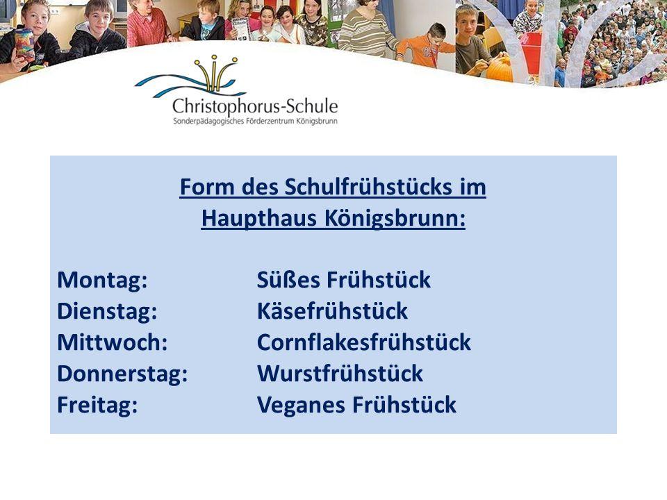 Form des Schulfrühstücks im Haupthaus Königsbrunn: Montag:Süßes Frühstück Dienstag:Käsefrühstück Mittwoch:Cornflakesfrühstück Donnerstag:Wurstfrühstüc