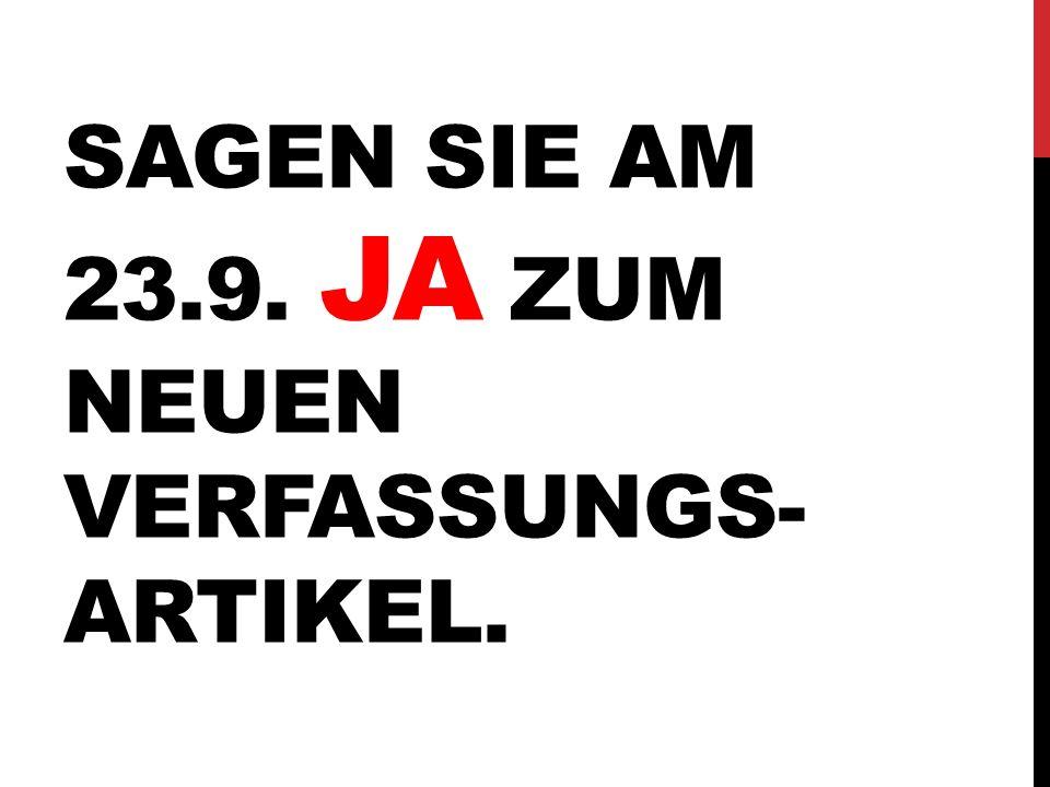 SAGEN SIE AM 23.9. JA ZUM NEUEN VERFASSUNGS- ARTIKEL.