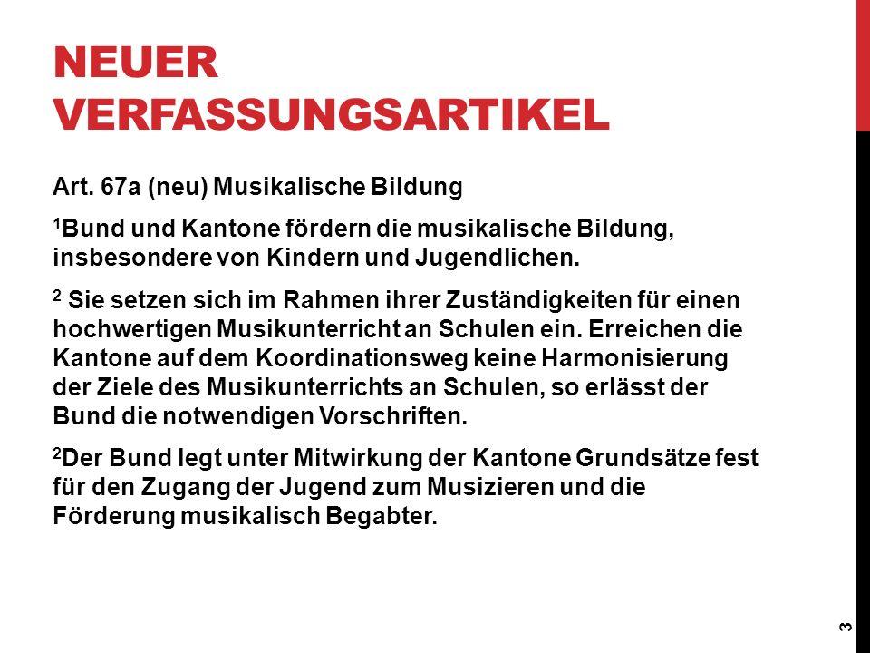 Art. 67a (neu) Musikalische Bildung 1 Bund und Kantone fördern die musikalische Bildung, insbesondere von Kindern und Jugendlichen. 2 Sie setzen sich