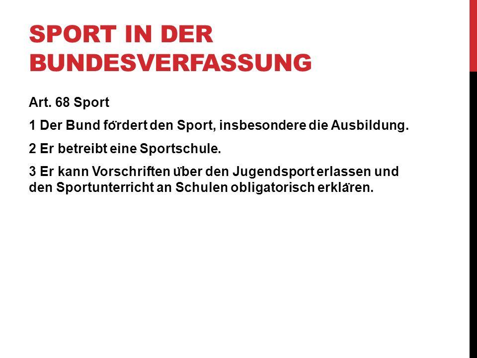 SPORT IN DER BUNDESVERFASSUNG Art. 68 Sport 1 Der Bund fo ̈ rdert den Sport, insbesondere die Ausbildung. 2 Er betreibt eine Sportschule. 3 Er kann Vo