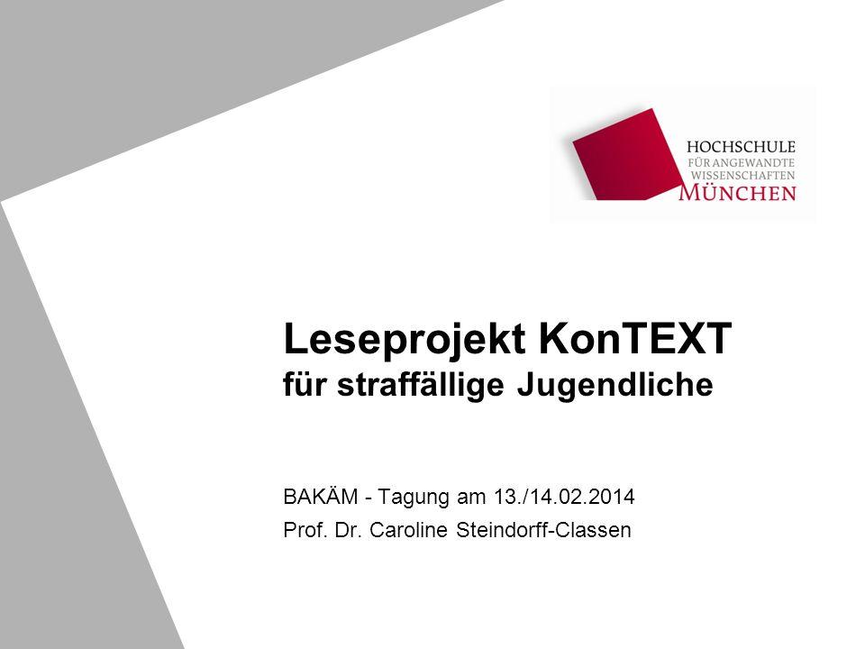 Leseprojekt KonTEXT für straffällige Jugendliche BAKÄM - Tagung am 13./14.02.2014 Prof. Dr. Caroline Steindorff-Classen