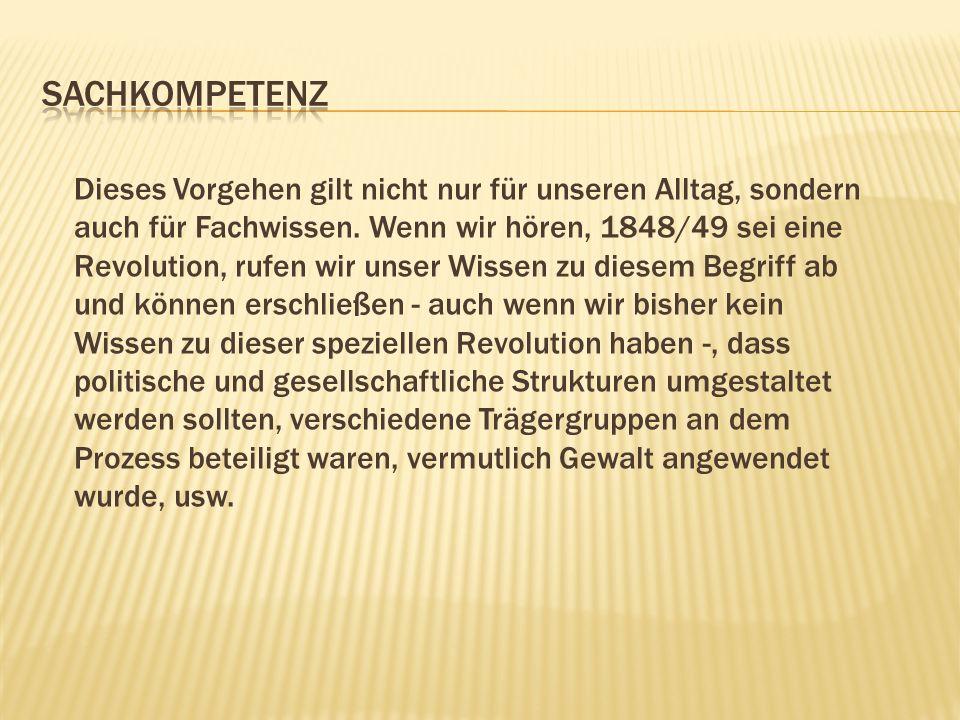 Dieses Vorgehen gilt nicht nur für unseren Alltag, sondern auch für Fachwissen. Wenn wir hören, 1848/49 sei eine Revolution, rufen wir unser Wissen zu
