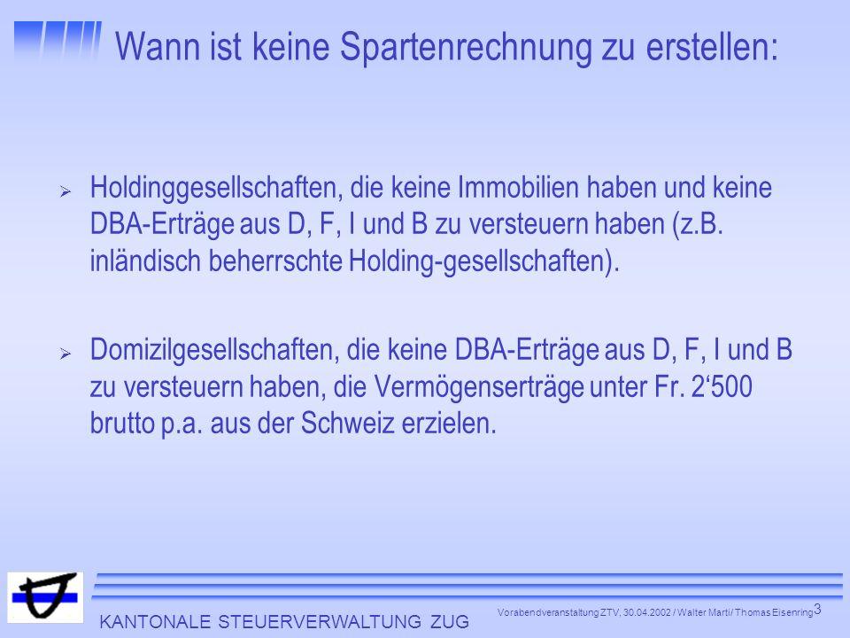 KANTONALE STEUERVERWALTUNG ZUG 3 Vorabendveranstaltung ZTV, 30.04.2002 / Walter Marti/ Thomas Eisenring Wann ist keine Spartenrechnung zu erstellen: H