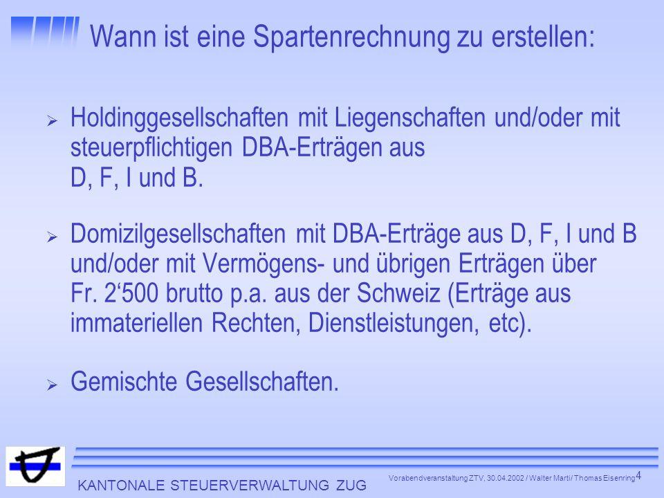 KANTONALE STEUERVERWALTUNG ZUG 4 Vorabendveranstaltung ZTV, 30.04.2002 / Walter Marti/ Thomas Eisenring Wann ist eine Spartenrechnung zu erstellen: Ho