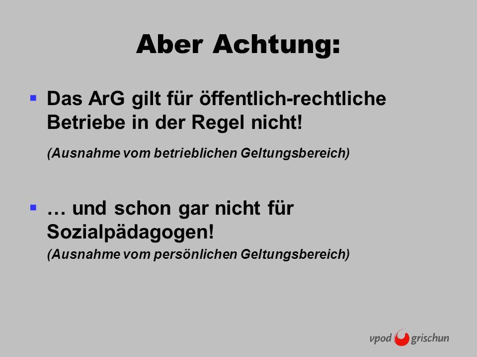 Aber Achtung: Das ArG gilt für öffentlich-rechtliche Betriebe in der Regel nicht.