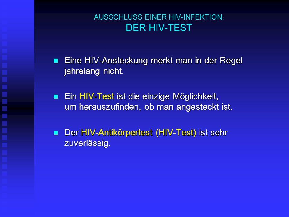 AUSSCHLUSS EINER HIV-INFEKTION: DER HIV-TEST Eine HIV-Ansteckung merkt man in der Regel jahrelang nicht. Eine HIV-Ansteckung merkt man in der Regel ja