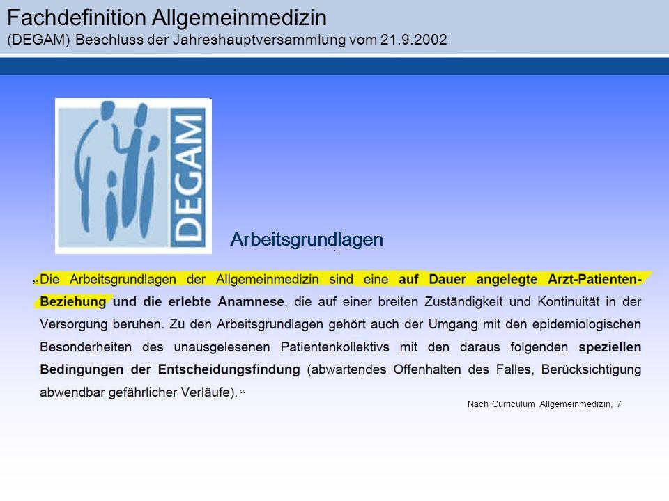 Fachdefinition Allgemeinmedizin (DEGAM) Beschluss der Jahreshauptversammlung vom 21.9.2002 Nach Curriculum Allgemeinmedizin, 7 Arbeitsgrundlagen