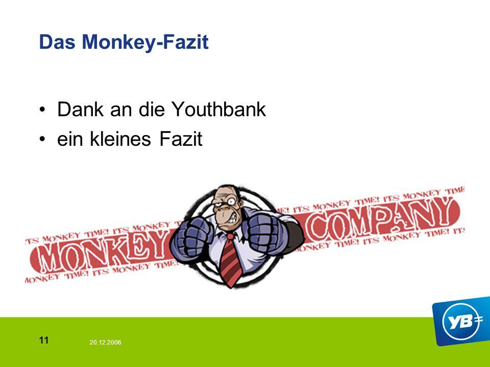 20.12.2006 11 Das Monkey-Fazit Dank an die Youthbank ein kleines Fazit
