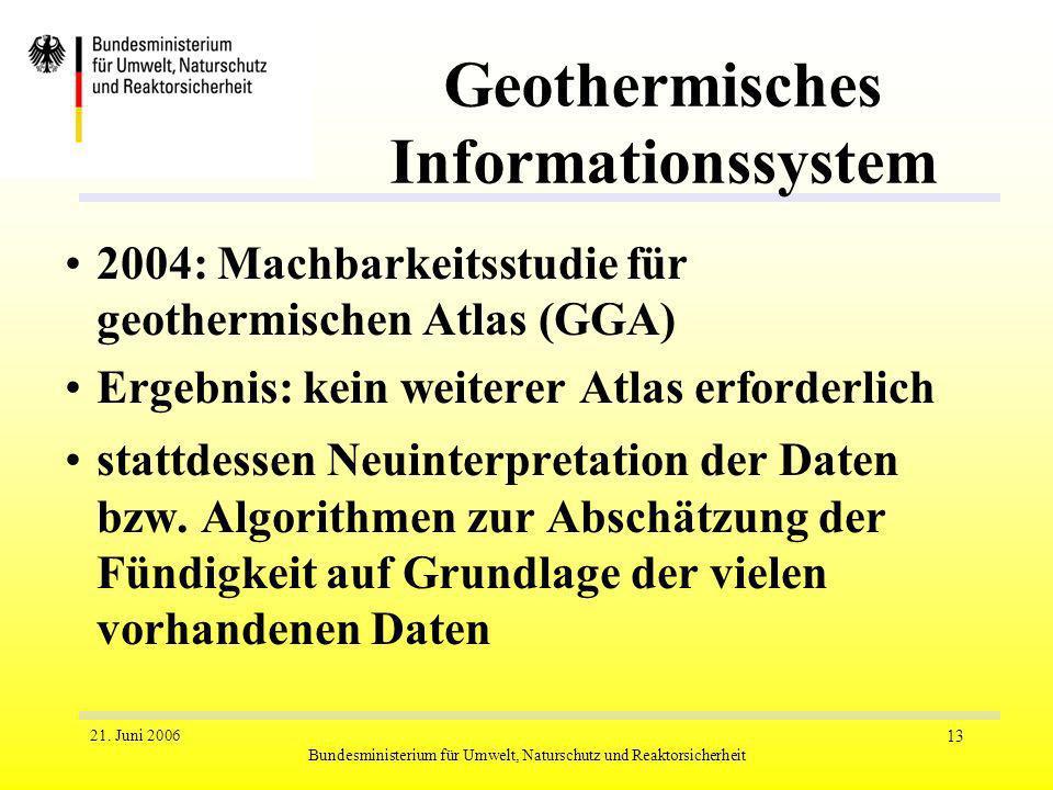 21. Juni 2006 Bundesministerium für Umwelt, Naturschutz und Reaktorsicherheit 13 Geothermisches Informationssystem 2004: Machbarkeitsstudie für geothe