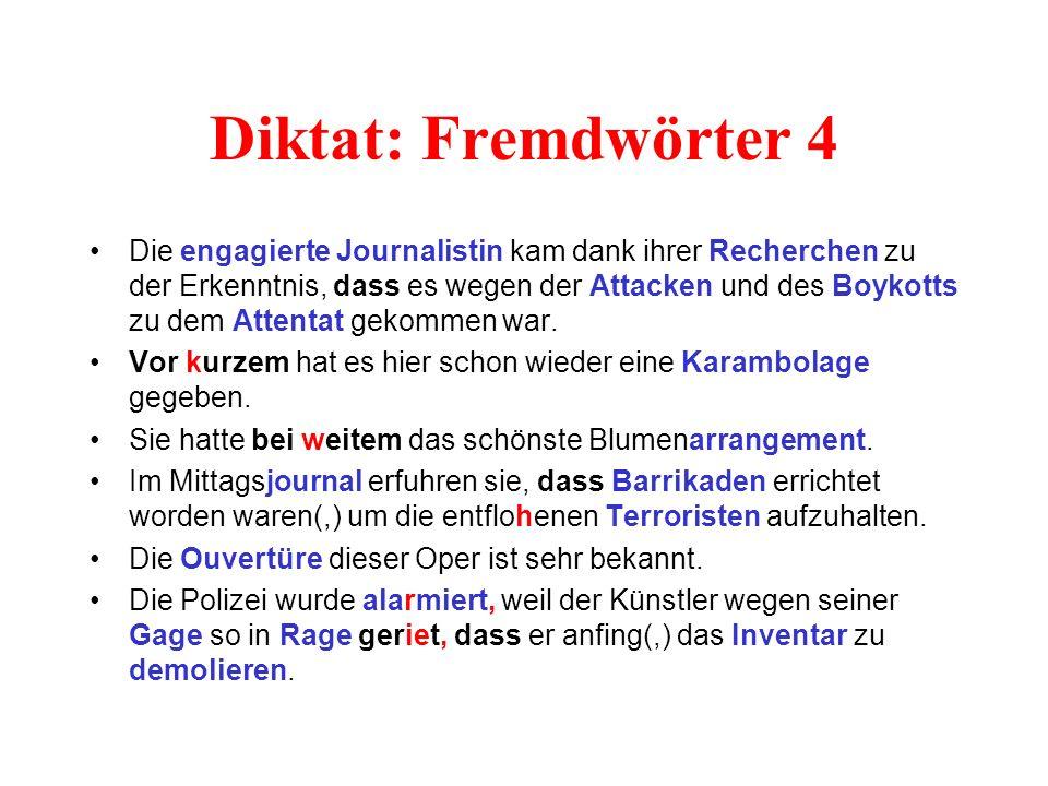 Diktat: Fremdwörter 4 Die engagierte Journalistin kam dank ihrer Recherchen zu der Erkenntnis, dass es wegen der Attacken und des Boykotts zu dem Attentat gekommen war.