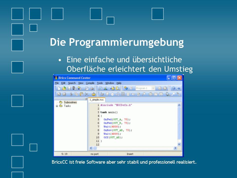 Die Programmierumgebung Eine einfache und übersichtliche Oberfläche erleichtert den Umstieg BricxCC ist freie Software aber sehr stabil und professionell realisiert.