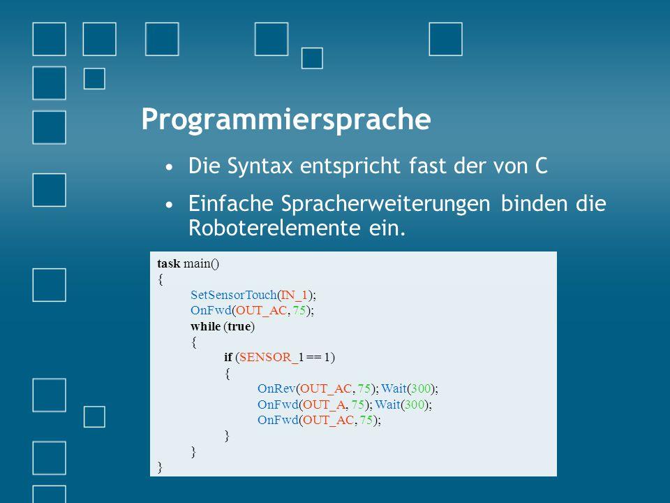 Programmiersprache Die Syntax entspricht fast der von C Einfache Spracherweiterungen binden die Roboterelemente ein.