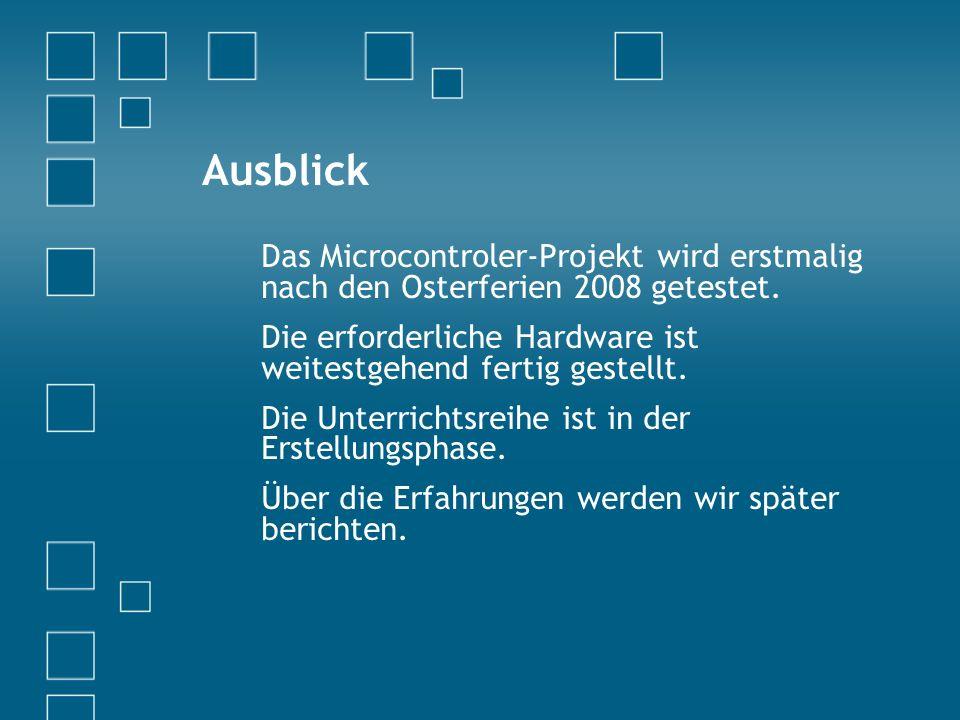 Das Microcontroler-Projekt wird erstmalig nach den Osterferien 2008 getestet.
