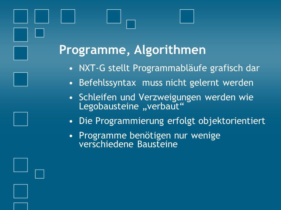 Programme, Algorithmen NXT-G stellt Programmabläufe grafisch dar Befehlssyntax muss nicht gelernt werden Schleifen und Verzweigungen werden wie Legobausteine verbaut Die Programmierung erfolgt objektorientiert Programme benötigen nur wenige verschiedene Bausteine