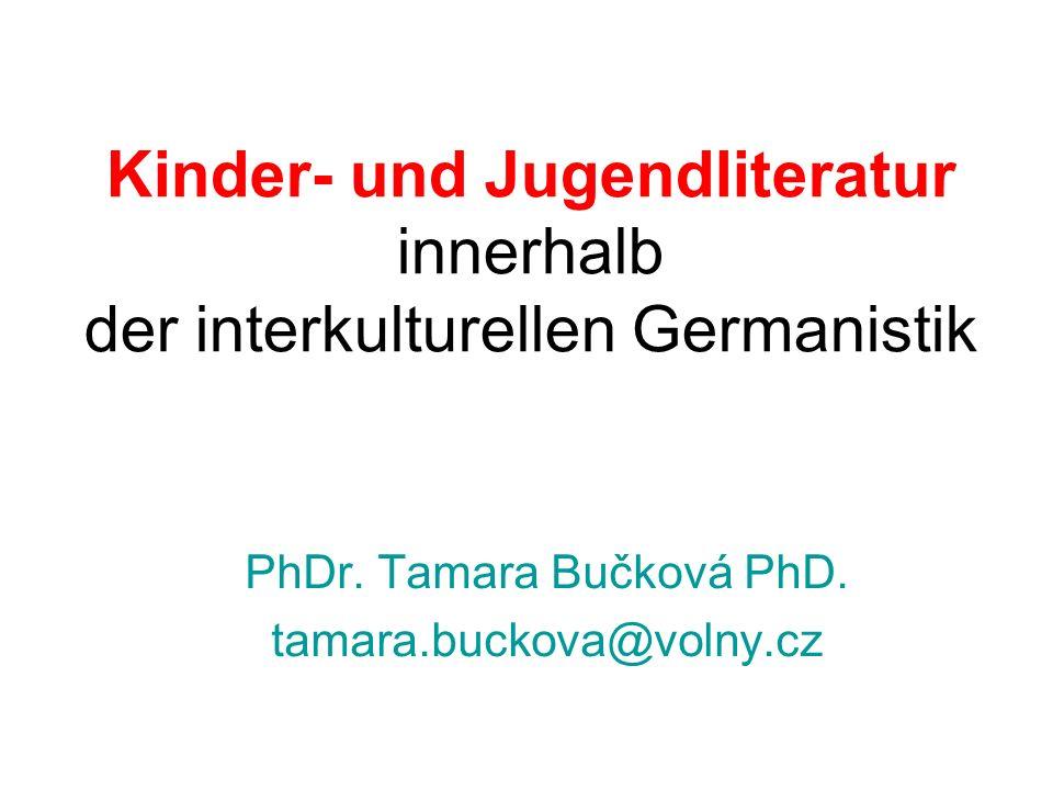 Kinder- und Jugendliteratur innerhalb der interkulturellen Germanistik PhDr. Tamara Bučková PhD. tamara.buckova@volny.cz
