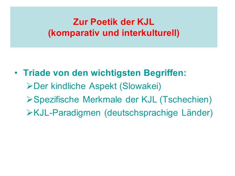Zur Poetik der KJL (komparativ und interkulturell) Triade von den wichtigsten Begriffen: Der kindliche Aspekt (Slowakei) Spezifische Merkmale der KJL