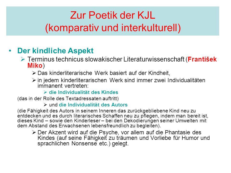 Zur Poetik der KJL (komparativ und interkulturell) Der kindliche Aspekt Terminus technicus slowakischer Literaturwissenschaft (František Miko) Das kin