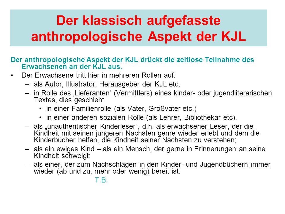 Der klassisch aufgefasste anthropologische Aspekt der KJL Der anthropologische Aspekt der KJL drückt die zeitlose Teilnahme des Erwachsenen an der KJL
