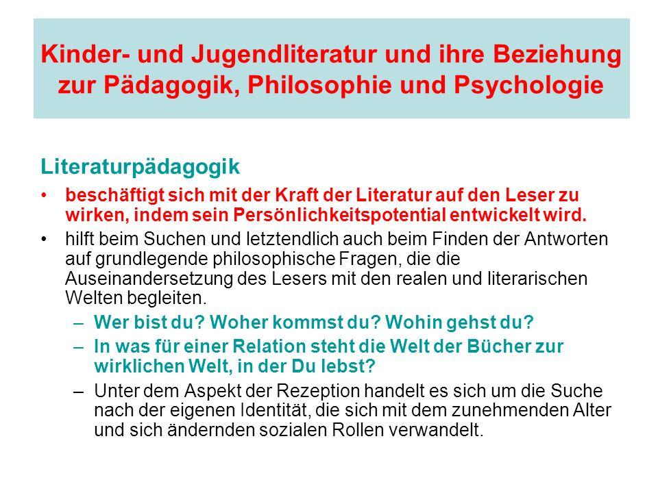Kinder- und Jugendliteratur und ihre Beziehung zur Pädagogik, Philosophie und Psychologie Literaturpädagogik beschäftigt sich mit der Kraft der Litera