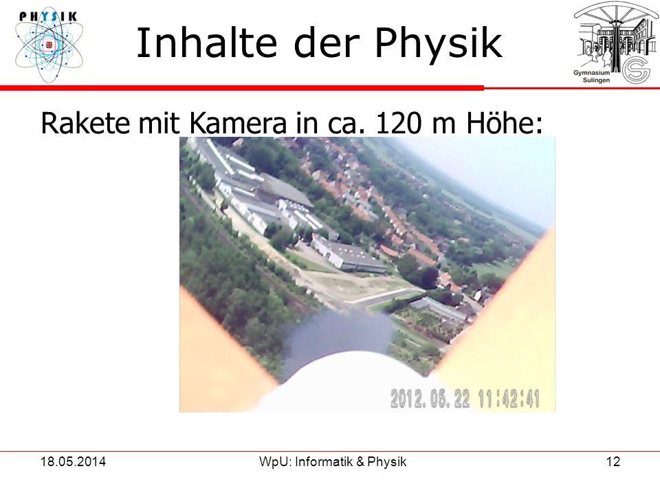 18.05.2014WpU: Informatik & Physik12 Inhalte der Physik Rakete mit Kamera in ca. 120 m Höhe:
