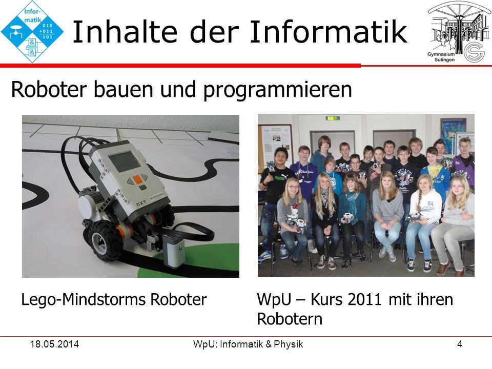 18.05.2014WpU: Informatik & Physik4 Inhalte der Informatik Roboter bauen und programmieren Lego-Mindstorms Roboter WpU – Kurs 2011 mit ihren Robotern