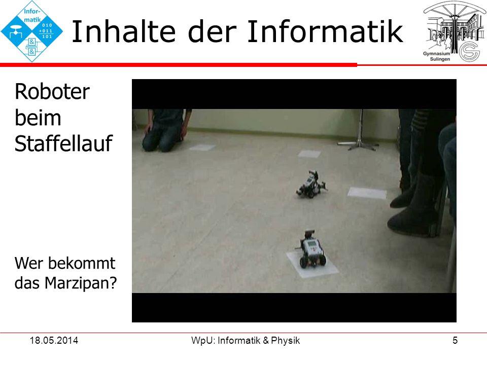 18.05.2014WpU: Informatik & Physik5 Inhalte der Informatik Roboter beim Staffellauf Wer bekommt das Marzipan?